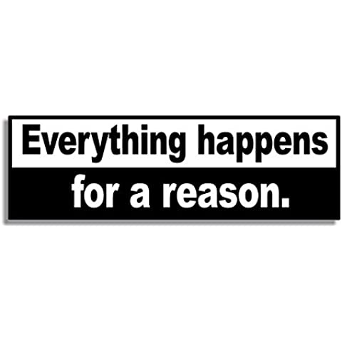 Everything happens for a reason - Car Bumper Sticker / Auto Adesivi / Porta Di Casa / Bedroom Door Sign Decal - Naughty Funny