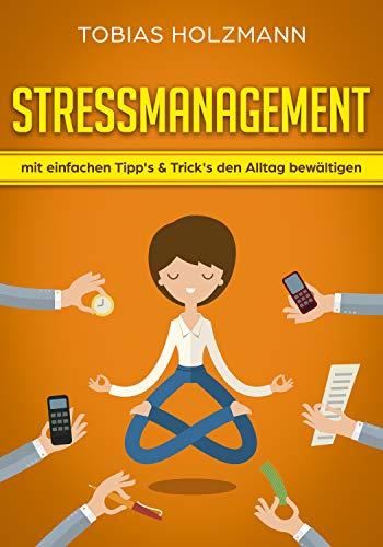 STRESSMANAGEMENT! Mit einfachen Tipp's & Trick's den Alltag bewältigen. -