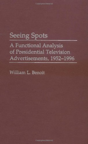 Seeing Spots: A Functional Analysis of Presidential Television Advertisements, 1952-1996: A Functional...