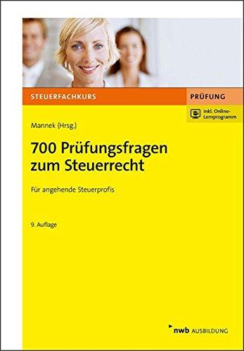 700 Prüfungsfragen zum Steuerrecht: Steuerberaterprüfung. Steuerinspektorenprüfung. Bachelor of Laws. (Steuerfachkurs)