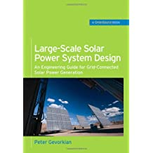 Large-Scale Solar Power System Design (GreenSource Books): An Engineering Guide for Grid-Connected Solar Power Generation