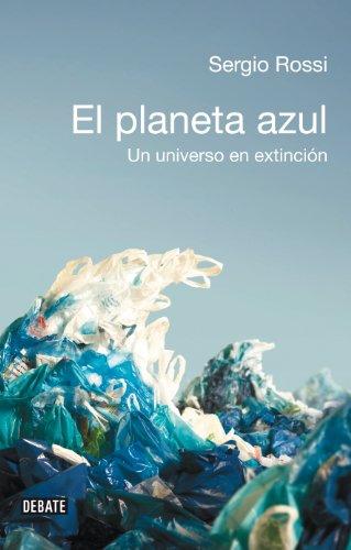 El planeta azul: Un universo en extinción por Sergio Rossi
