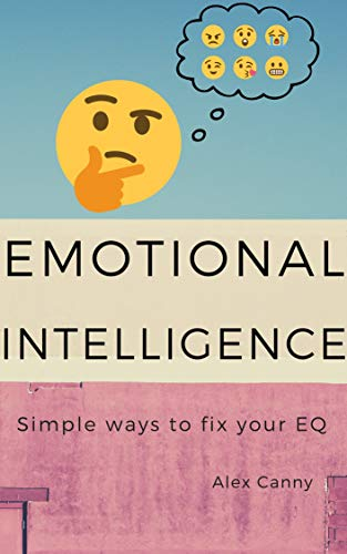 Emotional Intelligence: Simple Ways To Fix Your Eq (practical Guide) por Alex Canny epub