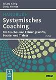 Handbuch Systemisches Coaching: Für Coaches und Führungskräfte, Berater und...