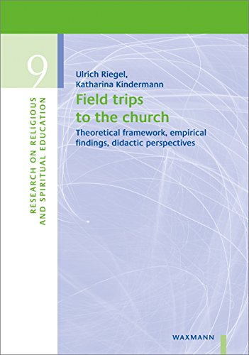 Field Trips to the Church: Theoretical Framework, Empirical Findings, Didactic Perspectives (Research on Religious and Spiritual Education) (English Edition)