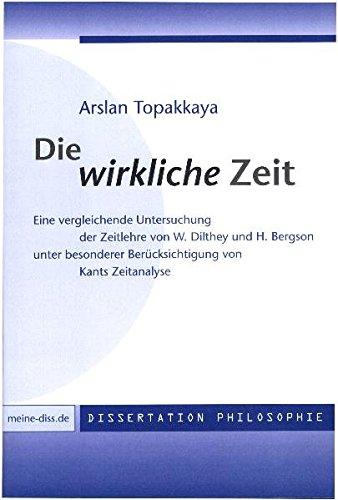 Die wirkliche Zeit: Eine vergleichende Untersuchung der Zeitlehre von W. Dilthey und H. Bergson unter besonderer Berücksichtigung von Kants Zeitanalyse (meine-diss.de)