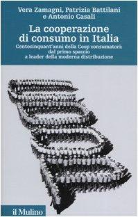 La cooperazione di consumo in Italia. Centocinquant'anni della Coop consumatori: dal primo spaccio a leader della moderna distribuzione
