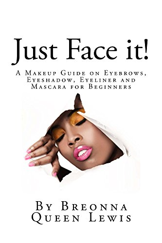 Just Face it!: A Makeup Guide on Eyebrows, Eyeshadow, Eyeliner and Mascara for Beginners (English Edition)