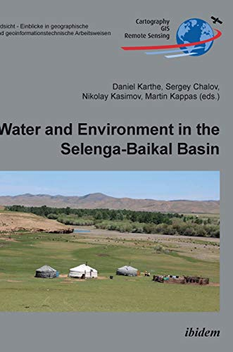 Water and Environment in the Selenga-Baikal Basin: International Research Cooperation for an Ecoregion of Global Relevance (Erdsicht - Einblicke in ... und geoinformationstechnische Arbeitsweisen)