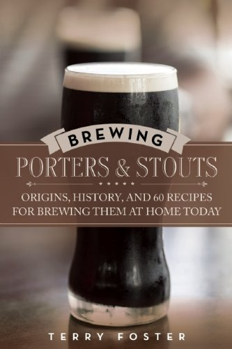 Brewing Porters and Stouts: Origins, History, and 60 Recipes for Brewing Them at Home Today. par Terry Foster