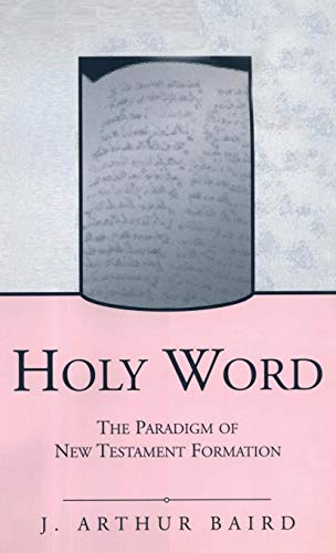 Holy Word: The Paradigm of New Testament Formation (Journal for the Study of the New Testament Supplement S.) por J. Arthur Baird