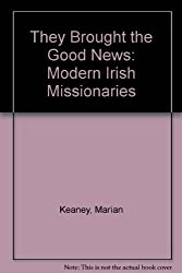 They Brought the Good News: Modern Irish Missionaries