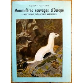 Mammifères Sauvage d'Europe Tome I: Insectivores, Chéiroptères, carnivores
