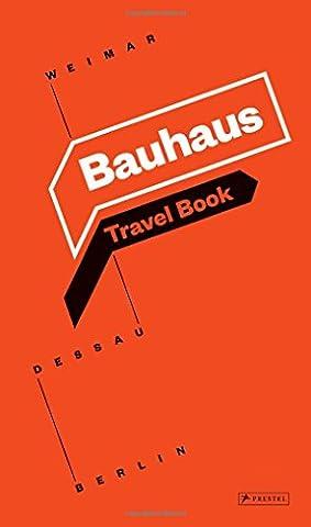 Bauhaus travel book: weimar dessau Berlin