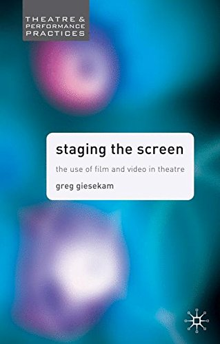Staging the Screen: The Use of Film and Video in Theatre (Theatre and Performance Practices) por Greg Giesekam