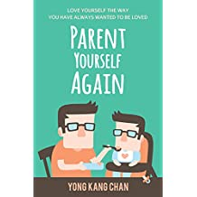 Parent Yourself Again: Love Yourself the Way You Have Always Wanted to Be Loved (Self-Compassion Book 3) (English Edition)