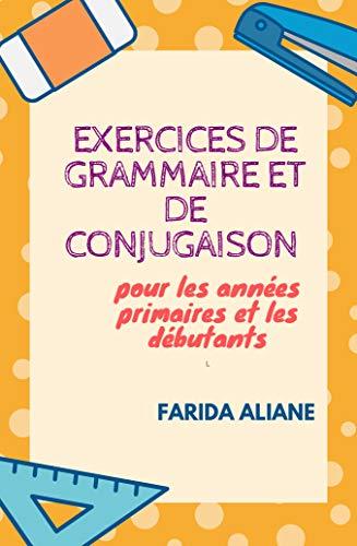 Couverture du livre Exercices de grammaire et de conjuguaison : pour les années primaires et les débutants