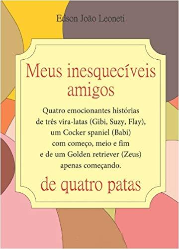 Meus inesquecíveis amigos de quatro patas (Portuguese Edition) por Edson João Leoneti