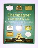 Champagner Prosecco und Co - Enzyklopädie der Schaumweine