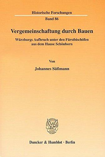 Vergemeinschaftung durch Bauen.: Würzburgs Aufbruch unter den Fürstbischöfen aus dem Hause Schönborn. (Historische Forschungen)
