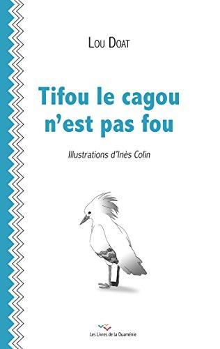 Tifou le cagou n'est pas fou (Les Livres de la Ouaménie t. 1) par Lou Doat