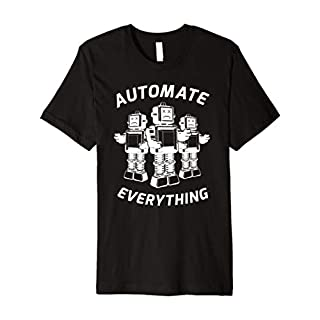 Automate Everything Robot T-Shirt, Funny Robotic Tee Apparel