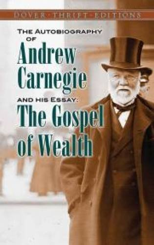 the-autobiography-of-andrew-carnegie-and-his-essay-the-gospel-of-wealth-dover-thrift-editions