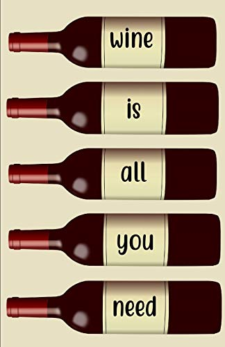 All You Need Is Wine Journal: Wine Tasting Note Journal | Record Keeping Notebook Organizer | Diary Tracker Log Book for Wine Lovers | 120 Wine Review Pages