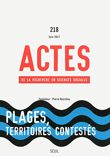 Actes de la recherche en sciences sociales, n°218, Plages, territoires contestés