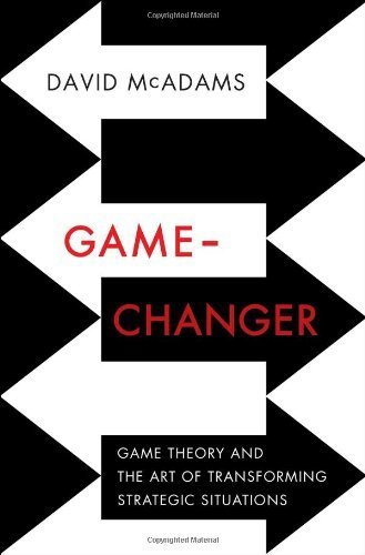 Game-Changer: Game Theory and the Art of Transforming Strategic Situations by McAdams, David (2014) Hardcover