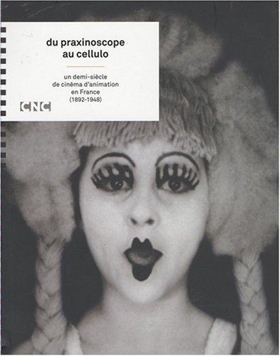 Du praxinoscope au cellulo : Un demi-siècle de cinéma d'animation en France (1892-1948) par Jacques Kermabon