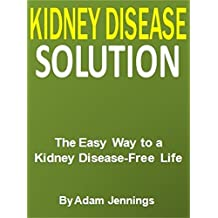 Kidney Disease Solution: The Easy Way to a  Kidney Disease-Free Life (English Edition)