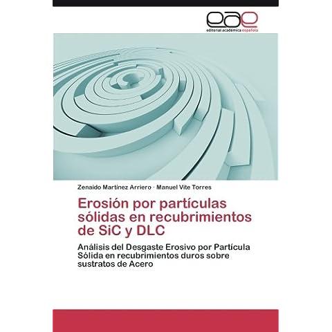 Erosión por partículas sólidas en recubrimientos de SiC y DLC: Análisis del Desgaste Erosivo por Partícula Sólida en recubrimientos duros sobre sustratos de Acero