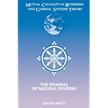 Mutual Causality in Buddihism and General Systems Theory: The Dharma of Natural Systems (Suny Series, Buddhist Studies) (SUNY Series in Buddhist Studies)