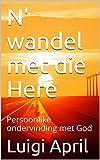 N' wandel met die Here: Persoonlike ondervinding met God (Afrikaans Edition)