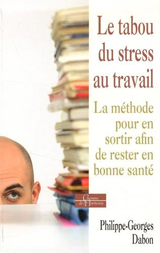 Le tabou du stress au travail : La mthode pour en sortir afin de rester en bonne sant