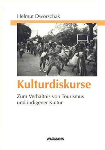 Kulturdiskurse: Zum Verhältnis von Tourismus und indigener Kultur (Internationale Hochschulschriften)