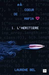 À coeur de mafia, tome 1 : L'héritière par Laurène Bel