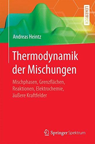 Thermodynamik der Mischungen: Mischphasen, Grenzflächen, Reaktionen, Elektrochemie, äußere Kraftfelder