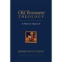 Old Testament Theology: A Thematic Approach by Robin Routledge (2013-01-06)