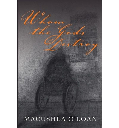 [(Whom the Gods Destroy)] [Author: Macushla O'Loan] published on (March, 2013)