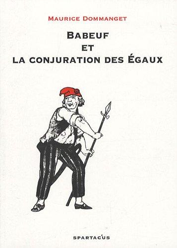Babeuf et la conjuration des Egaux par Maurice Dommanget