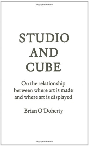 Studio and Cube: On the Relationship Between Where Art is Made and Where Art is Displayed: On the Relationship Between Where Art Is Made and Where Art ... Publication) (Forum Project Publications)