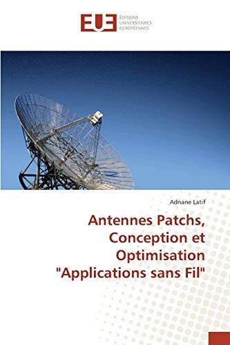 Antennes Patchs, Conception et Optimisation Applications sans Fil by Latif Adnane (2015-05-12)