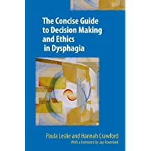 The Concise Guide to Decision Making and Ethics in Dysphagia: 2017