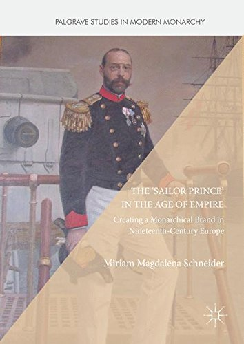The 'Sailor Prince' in the Age of Empire: Creating a Monarchical Brand in Nineteenth-Century Europe (Palgrave Studies in Modern Monarchy)
