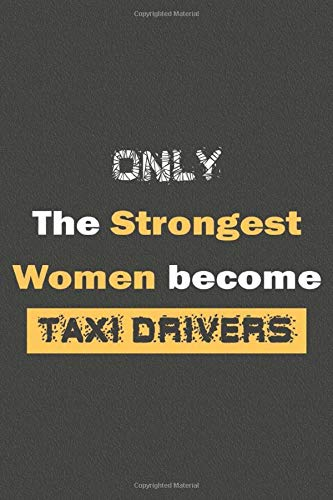 Only the strongest women become Taxi drivers: Blank Lined Journal Notebook for Taxi drivers / a gift for Taxi drivers (6'x9' inch) 120 Pages .