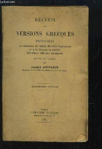 Recueil de Versions Grecques, proposées aux Concours de l'Ecole Normale Supérieure et à la Licence ès Lettres.