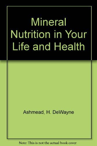 Mineral Nutrition in Your Life and Health: Why Proper Chelation of Essential Minerals Is Needed for Full Health Benefits by H. Dewayne Ashmead (1989-08-01) par H. Dewayne Ashmead