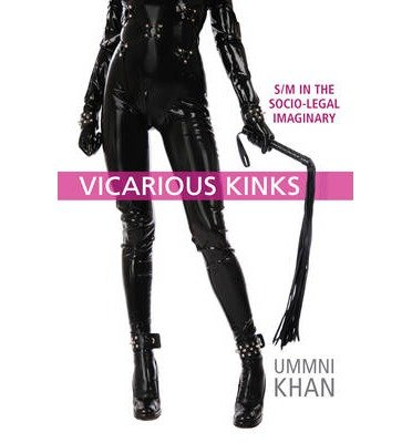 [(Vicarious Kinks: S/M in the Socio-legal Imaginary)] [Author: Ummni Khan] published on (May, 2014)